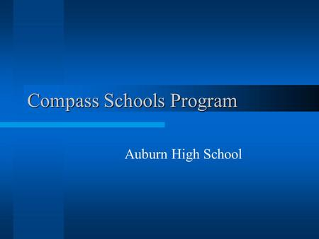 Compass Schools Program Auburn High School School District Profile One High School One Middle School Four Elementary Schools  96% White  1% Hispanic.