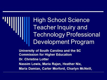 High School Science Teacher Inquiry and Technology Professional Development Program University of South Carolina and the SC Commission for Higher Education.
