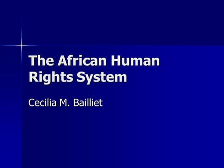 The African Human Rights System Cecilia M. Bailliet.