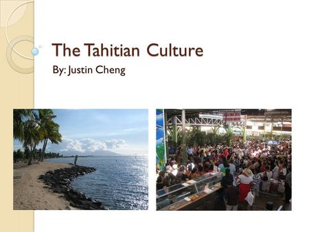 The Tahitian Culture By: Justin Cheng. Origins Tahiti is estimated to have been settled between AD 300 and 800 by Polynesians These Tahitian settlers.