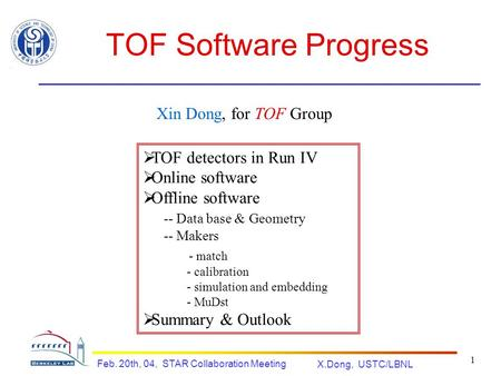 X.Dong, USTC/LBNL Feb. 20th, 04, STAR Collaboration Meeting 1 TOF Software Progress Xin Dong, for TOF Group  TOF detectors in Run IV  Online software.