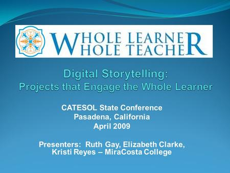 CATESOL State Conference Pasadena, California April 2009 Presenters: Ruth Gay, Elizabeth Clarke, Kristi Reyes – MiraCosta College.