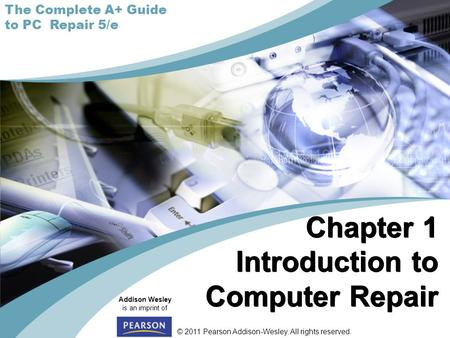 © 2011 Pearson Addison-Wesley. All rights reserved. Addison Wesley is an imprint of The Complete A+ Guide to PC Repair 5/e Chapter 1 Introduction to Computer.