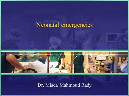 Neonatal emergencies Dr. Miada Mahmoud Rady.