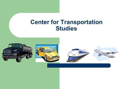 Center for Transportation Studies. Ray A. Mundy, Ph. D. Director, CTS Donald C. Sweeney II, Ph.D. Associate Director, CTS Carlos A. Schwantes, Ph.D. St.