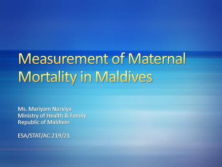 Ms. Mariyam Nazviya Ministry of Health & Family Republic of Maldives ESA/STAT/AC.219/21.
