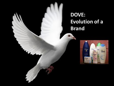 dove the evolution of a brand Dove: evolution of a brand branding and marketing communication a group assignment for class discussion feel free to give us any comment as sharing knowledge along with your rate.