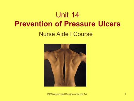 DFS Approved Curriculum-Unit 141 Unit 14 Prevention of Pressure Ulcers Nurse Aide I Course.