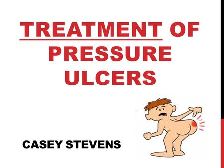 CASEY STEVENS TREATMENT OF PRESSURE ULCERS. OBJECTIVES Review the general information and pathophysiology of pressure ulcers Discuss a clinical scenario.