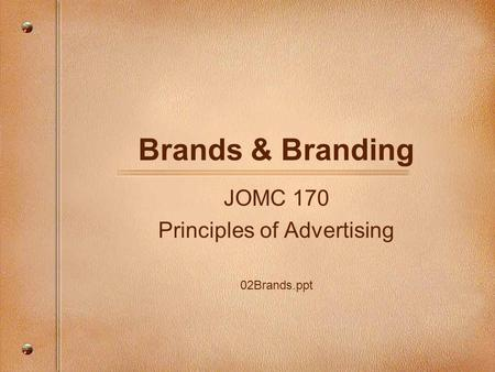 Brands & Branding JOMC 170 Principles of Advertising 02Brands.ppt.
