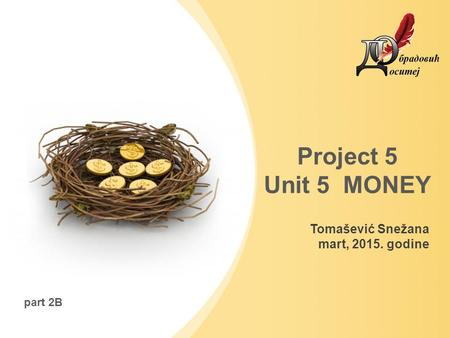 Tomašević Snežana mart, 2015. godine Project 5 Unit 5 MONEY part 2B.