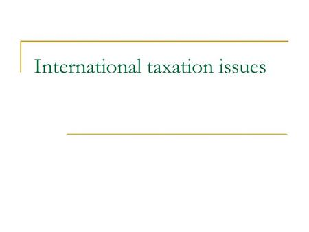 International taxation issues. Main types of taxation Taxation as costs  Social security charges  Local/regional taxes  National corporate income taxes.