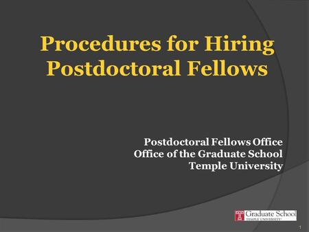 Procedures for Hiring Postdoctoral Fellows Postdoctoral Fellows Office Office of the Graduate School Temple University 1.