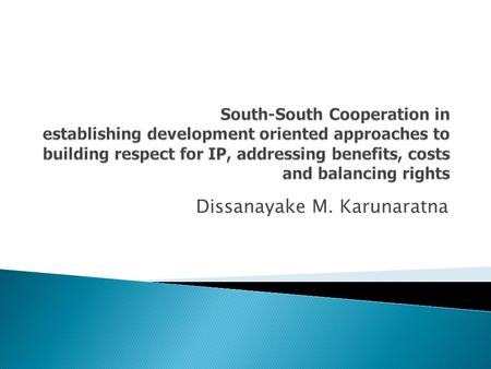 Dissanayake M. Karunaratna.  'South-South Cooperation is not an option, but an imperative to complement North- South Cooperation in order to contribute.