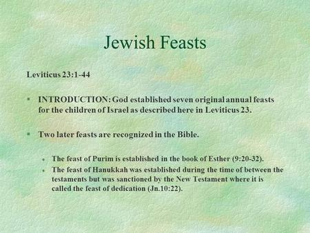 Jewish Feasts Leviticus 23:1-44 §INTRODUCTION: God established seven original annual feasts for the children of Israel as described here in Leviticus 23.