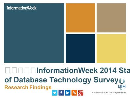 InformationWeek 2014 State of Database Technology Survey Research Findings © 2014 Property of UBM Tech; All Rights Reserved.