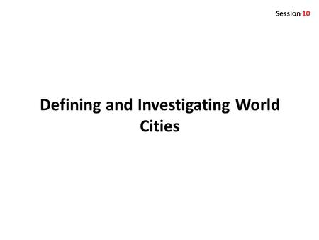 Defining and Investigating World Cities