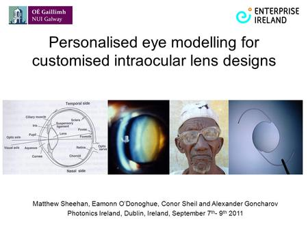 Personalised eye modelling for customised intraocular lens designs Matthew Sheehan, Eamonn O'Donoghue, Conor Sheil and Alexander Goncharov Photonics Ireland,