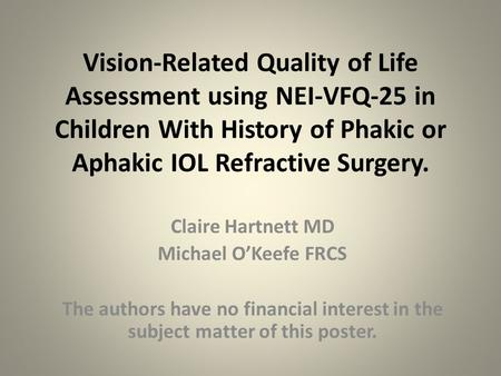 Vision-Related Quality of Life Assessment using NEI-VFQ-25 in Children With History of Phakic or Aphakic IOL Refractive Surgery. Claire Hartnett MD Michael.