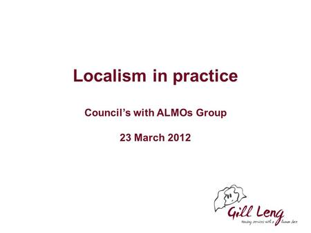 Localism in practice Council's with ALMOs Group 23 March 2012.