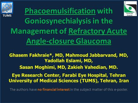 Phacoemulsification with Goniosynechialysis in the Management of Refractory Acute Angle-closure Glaucoma Ghasem Fakhraie*, MD, Mahmoud Jabbarvand, MD,
