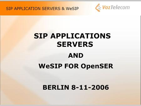 SIP APPLICATION SERVERS & WeSIP SIP APPLICATIONS SERVERS AND WeSIP FOR OpenSER BERLIN 8-11-2006.