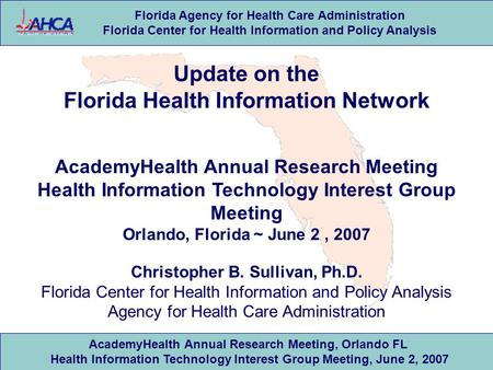 Florida Agency for Health Care Administration Florida Center for Health Information and Policy Analysis AcademyHealth Annual Research Meeting, Orlando.