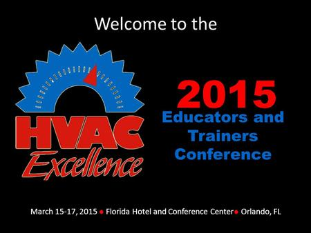 2015 Educators and Trainers Conference March 15-17, 2015 ● Florida Hotel and Conference Center● Orlando, FL Welcome to the.