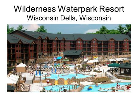 Wilderness Waterpark Resort Wisconsin Dells, Wisconsin.