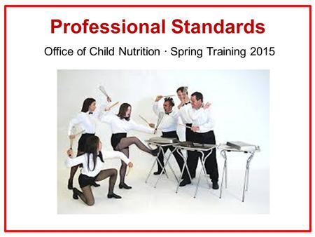 Professional Standards Office of Child Nutrition ∙ Spring Training 2015.