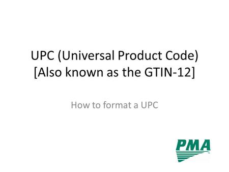UPC (Universal Product Code) [Also known as the GTIN-12]