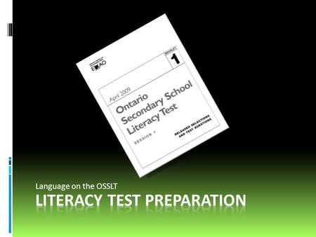 Language on the OSSLT. About the test  All grade 10 students (and second time writers) will write the literacy test on March 27  You must pass the.