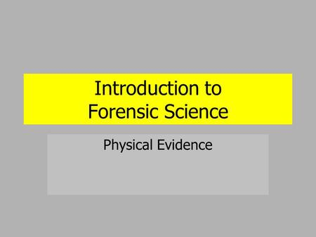 Introduction to Forensic Science Physical Evidence.