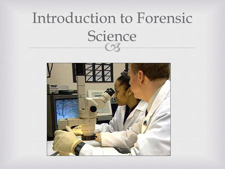  Introduction to Forensic Science.  Forensic Science  Involves the application of scientific theory, process, and techniques in legal matters.  Primary.