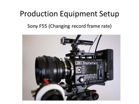 Production Equipment Setup Sony F55 (Changing record frame rate)