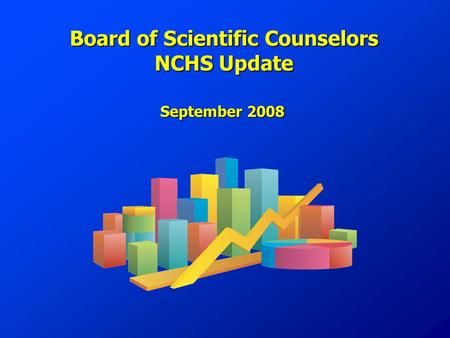 Board of Scientific Counselors NCHS Update September 2008.