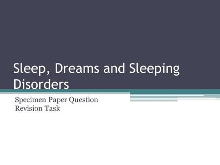 Sleep, Dreams and Sleeping Disorders Specimen Paper Question Revision Task.