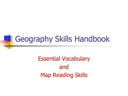 Geography Skills Handbook Essential Vocabulary and Map Reading Skills.