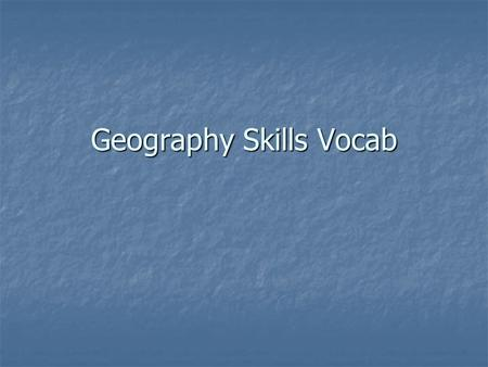 Geography Skills Vocab