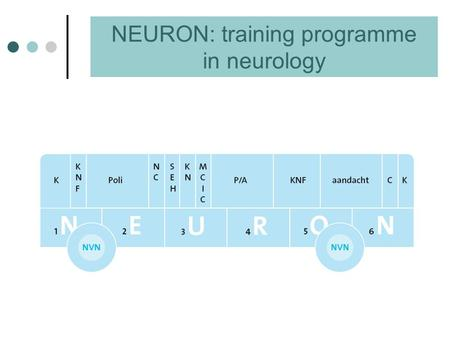 NEURON: training programme in neurology. Extended skills and knowledge in more complex areas of a specialisation should be learned by systematic, supervised.
