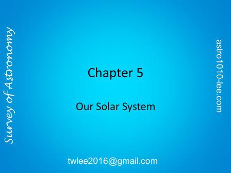 Chapter 5 Our Solar System Survey of Astronomy astro1010-lee.com
