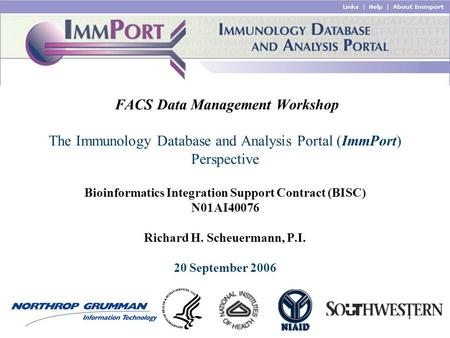 1 FACS Data Management Workshop The Immunology Database and Analysis Portal (ImmPort) Perspective Bioinformatics Integration Support Contract (BISC) N01AI40076.