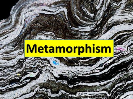 Metamorphism http://www.sciencephoto.com/image/169505/530wm/E4170343-Phyllite,_deformed_metamorphic_rock-SPL.jpg.