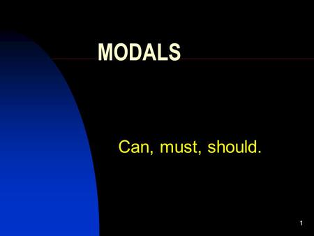 1 MODALS Can, must, should.. 2 C A N We use can + verb to talk about ability, possibility and permission. She can speak French well. She can be his wife.