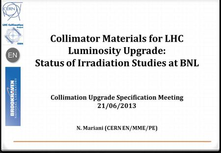 ENEN Collimator Materials for LHC Luminosity Upgrade: Status of Irradiation Studies at BNL Collimation Upgrade Specification Meeting 21/06/2013 N. Mariani.