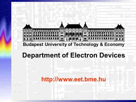 Budapest University of Technology & Economy Department of Electron Devices.