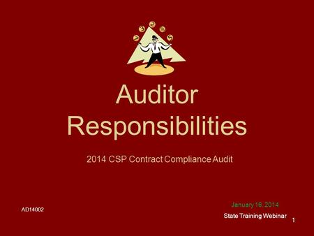 Auditor Responsibilities January 16, 2014 State Training Webinar 2014 CSP Contract Compliance Audit 1 AD14002.