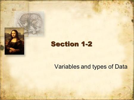 Section 1-2 Variables and types of Data. Objective 3: Identify types of Data In this section we will detail the types of data and nature of variables.