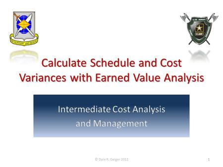 Calculate Schedule and Cost Variances with Earned Value Analysis © Dale R. Geiger 20111.