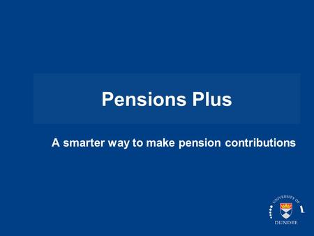 Pensions Plus A smarter way to make pension contributions.